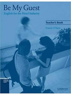 Be My Guest. English for the Hotel Industry. Teacher's Book