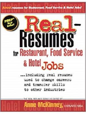 Real-Resumes for Restaurant, Food Service & Hotel Jobs: Including Real Resumes Used to Change Careers and Transfer Skills to Other Industries