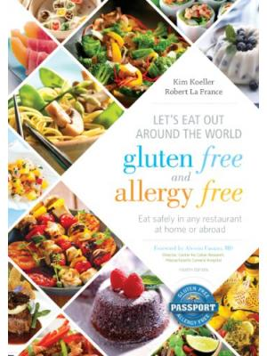 Let's Eat Out Around the World Gluten Free and Allergy Free, Fourth Edition: Eat Safely in Any Restaurant at Home or Abroad