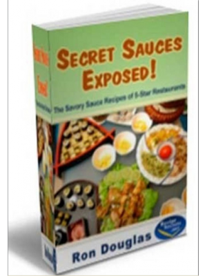 Secret Sauces Exposed! The Savory Sauce Recipes of 5-Star Restaurants (Cook Book)