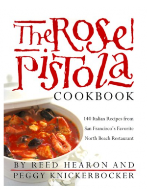 The Rose Pistola cookbook: 140 Italian recipes from San Francisco's favorite North Beach restaurant