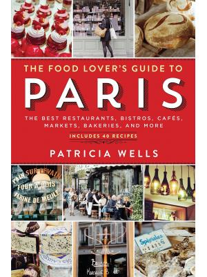 The Food Lover's Guide to Paris The Best Restaurants, Bistros, Cafes, Markets, Bakeries, and More, 5th Edition