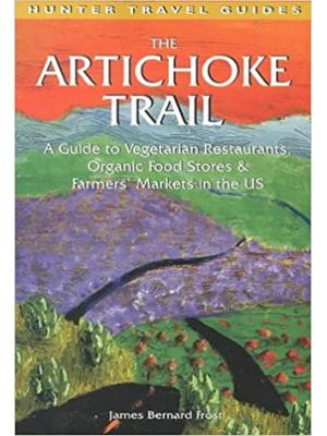 The Artichoke Trail: A Guide to Vegetarian Restaurants, Organic Food Stores & Farmers' Markets in the US (Hunter Travel Guides)