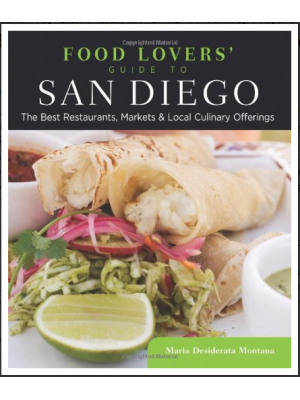 Food Lovers' Guide to San Diego: The Best Restaurants, Markets & Local Culinary Offerings