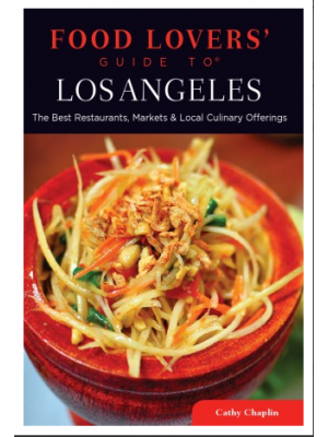 Food Lovers' Guide to Los Angeles The Best Restaurants, Markets & Local Culinary Offerings