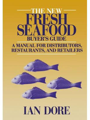 The New Fresh Seafood Buyer's Guide: A manual for distributors, restaurants and retailers